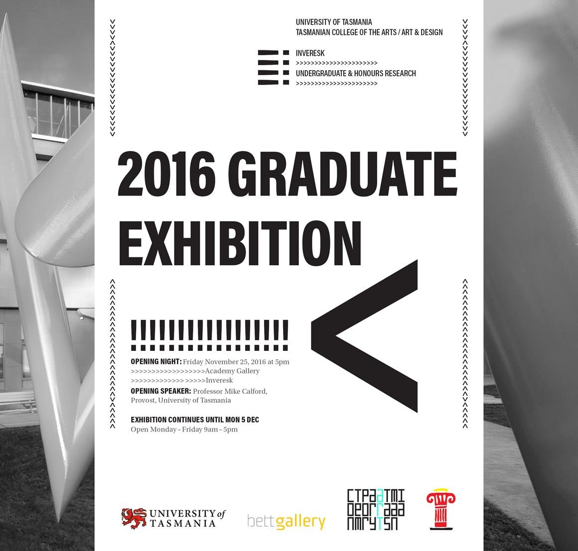 2016 Graduate Exhibition - brought to you by the University of Tasmania, Bett Gallery, Contemporary Art Tasmania, and the Tasmanian University Union