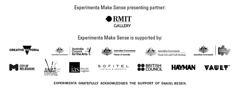 Experimenta Make Sense presenting partner RMIT Gallery. Experimenta Make Sense is supported by Creative Victoria, City of Melbourne, ANAT, ias, Australia Council for the Arts, Sofitel, British Council, Visions of Australia, HAYMAN, VAULT, Australian Government. EXPERIMENTA GRATEFULLY ACKNOWLEDGES THE SUPPORT OF DANIEL BESEN.