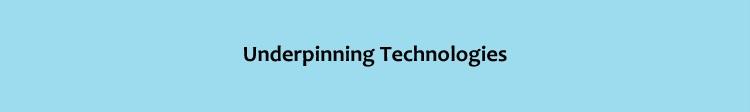 Underpinning Technologies